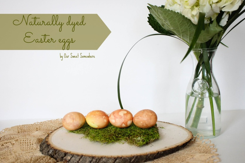 How to naturally dye eggs for Easter l Our Sweet Somewhere-13.jpg