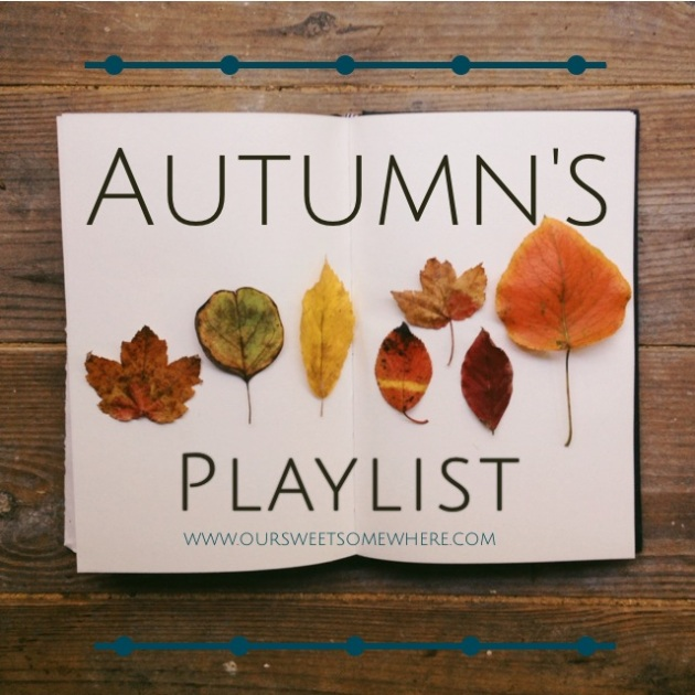 Autumn's Playlist | Our Sweet Somewhere Blog