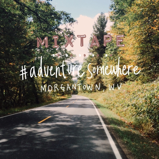 MIXTAPE #adventuresomewhere in Morgantown